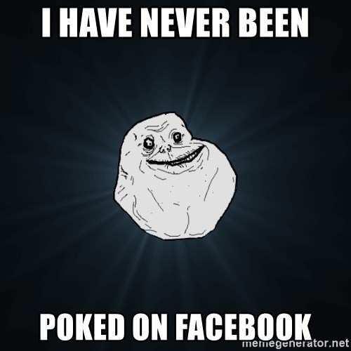 Forever Alone - i have never been poked on facebook