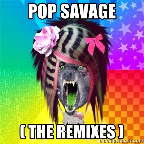 Insanity Scene Wolf - pop savage ( THE REMIXES )