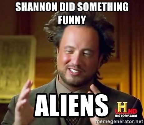Ancient Aliens - SHANNON DID SOMETHING FUNNY ALIENS