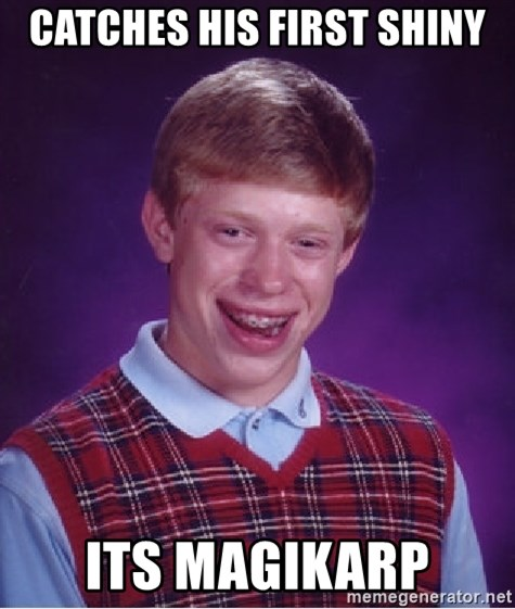 Bad Luck Brian - Catches his first shiny its MAGIKARP