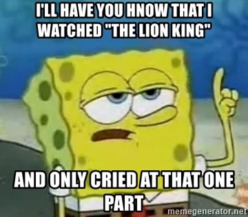 """Tough Spongebob - I'll have you hnow that i watched """"the lion king"""" And Only cried at that one part"""