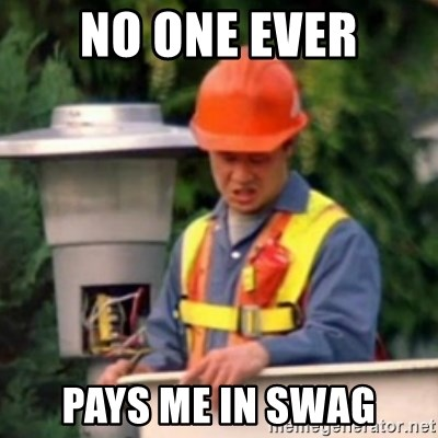 No One Ever Pays Me in Gum - No one ever pays me in swag