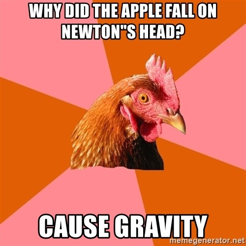 "Anti Joke Chicken - Why Did the apple fall on Newton""s head? Cause Gravity"