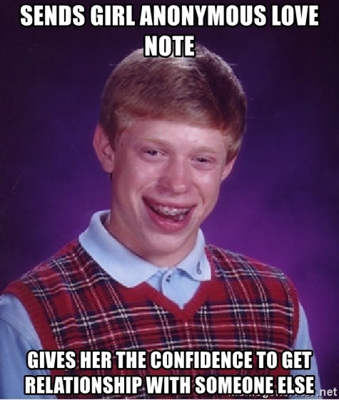 Bad Luck Brian - Sends girl anonymous love note gives her the confidence to get relationship with someone else