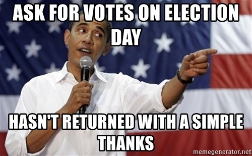 Obama You Mad - ask for votes on election day hasn't returned with a simple thanks