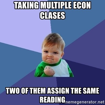 Success Kid - taking multiple econ clases two of them assign the same reading