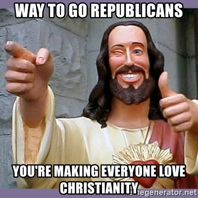 buddy jesus - way to go republicans you're making everyone love christianity