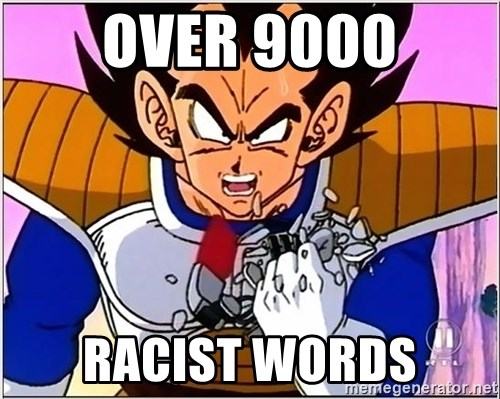 Over 9000 - over 9000 racist words