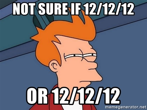 Futurama Fry - Not sure if 12/12/12 Or 12/12/12