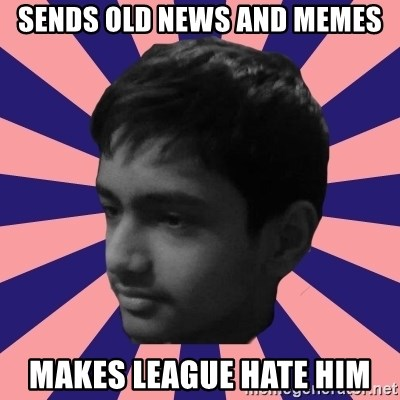Los Moustachos - I would love to become X - sends old news and memes makes league hate him