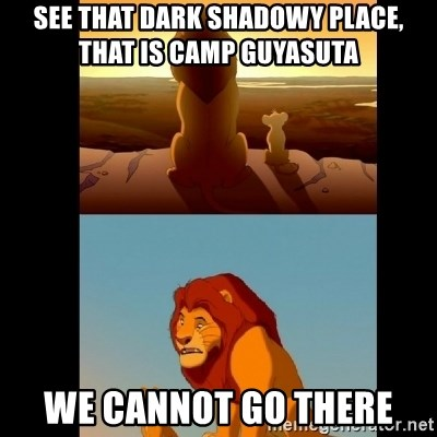 Lion King Shadowy Place - see that dark shadowy place, that is Camp Guyasuta   we cannot go there