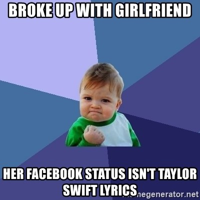 Success Kid - Broke up with girlfriend Her facebook status isn't taylor swift lyrics