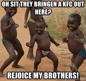african children dancing - oh sit they bringen a kfc out here? Rejoice my brothers!