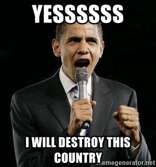 Expressive Obama - YESSSSSS  I WILL DESTROY THIS COUNTRY
