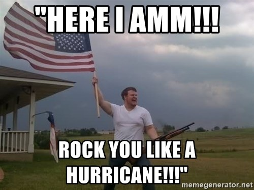 "american flag shotgun guy - ""Here i amm!!!  Rock you like a hurricane!!!"""