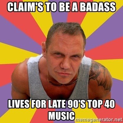 NACHO VIDAL MEME - Claim's to be a badass lives for late 90's top 40 music