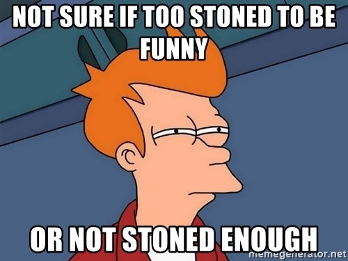 Futurama Fry - not sure if too stoned to be funny or not stoned enough