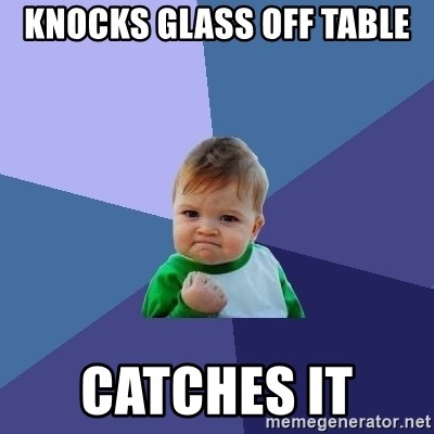 Success Kid - Knocks glass off table catches it
