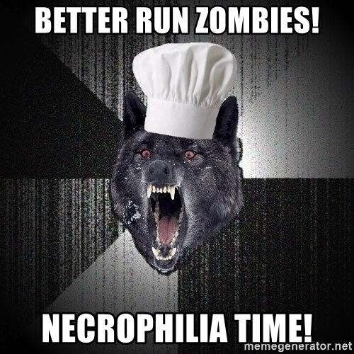 Insanity Wolf - better run zombies! necrophilia time!