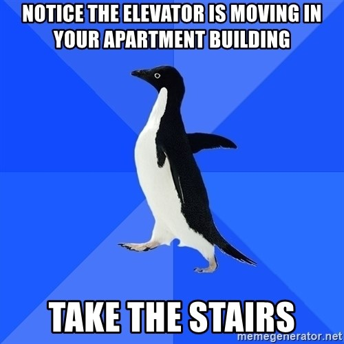 Socially Awkward Penguin - notice the elevator is moving in your apartment building take the stairs