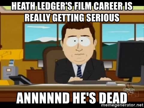 south park aand it's gone - heath ledger's film career is really getting serious annnnnd he's dead