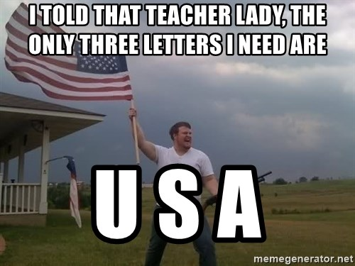 american flag shotgun guy - i told that teacher lady, the only three letters i need are  U S A