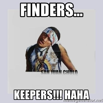 san juan cholo - FINDERS... KEEPERS!!! HAHA