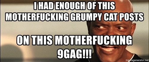 Snakes on a plane Samuel L Jackson - I HAD ENOUGH OF THIS MOTHERFUCKING GRUMPY CAT POSTS ON THIS MOTHERFUCKING 9GAG!!!