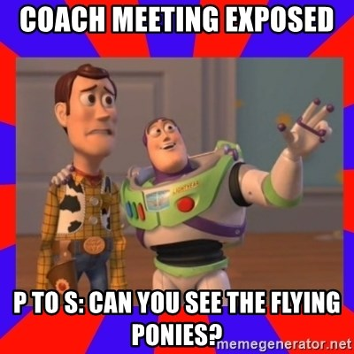 Everywhere - Coach meeting EXPOSED  P to S: Can you see the flying ponies?