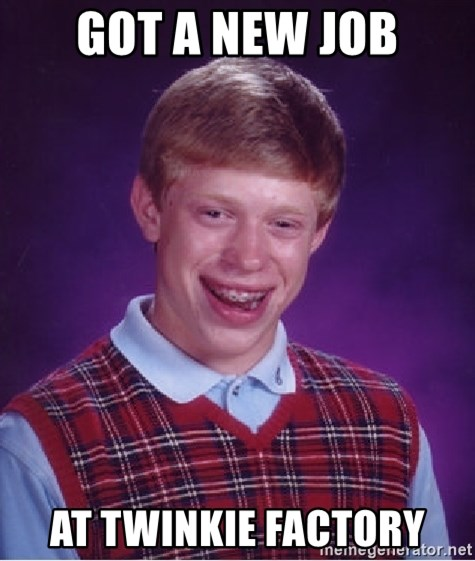 Bad Luck Brian - got a new job at twinkie factory