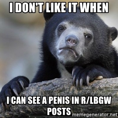 Confession Bear - I don't like it when I can see a penis in r/lbgw posts