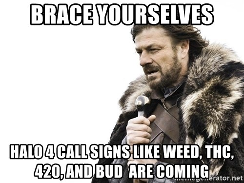 Winter is Coming - Brace Yourselves Halo 4 call signs like weed, thc, 420, and bud  are coming