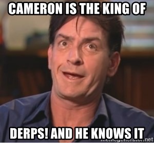 Sheen Derp - CAMERON IS THE KING OF DERPS! AND HE KNOWS IT