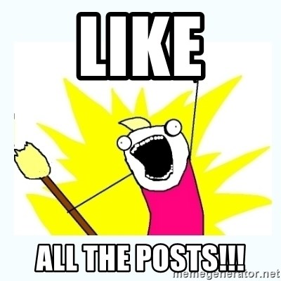 All the things - Like all the posts!!!