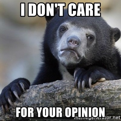 Confession Bear - I DON'T CARE FOR YOUR OPINION