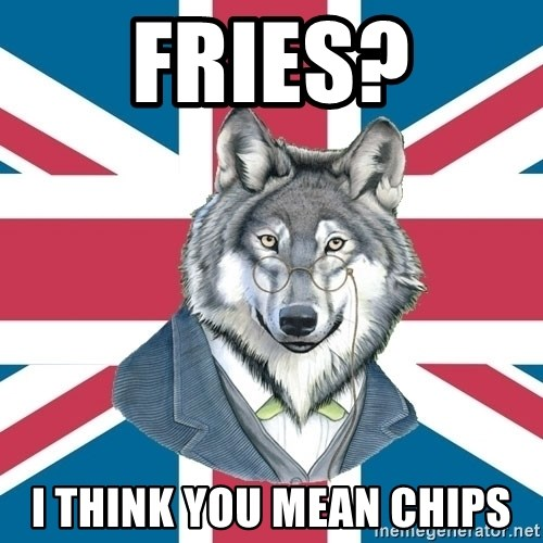 Sir Courage Wolf Esquire - Fries? I think you mean chips