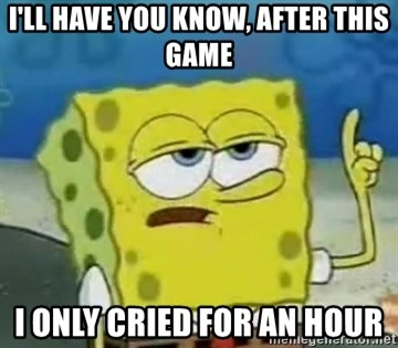 Tough Spongebob - i'll have you know, after this game i only cried for an hour