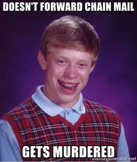 Bad Luck Brian - doesn't forward chain mail gets murdered