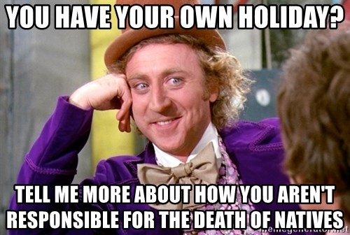Willy Wonka - You have your own holiday? Tell me more about how you aren't responsible for the death of natives