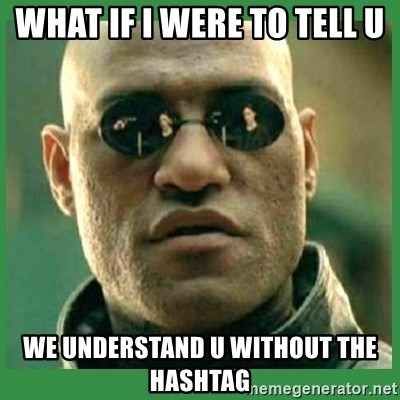 Matrix Morpheus - what if I were to tell u we understand u without the hashtag