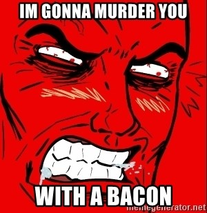 Rage Face - im gonna murder you with a bacon