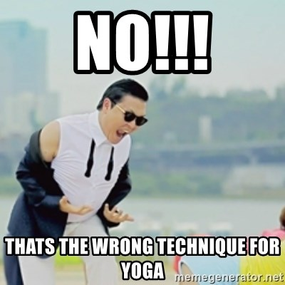 Gangnam Style - no!!! thats the wrong technique for yoga