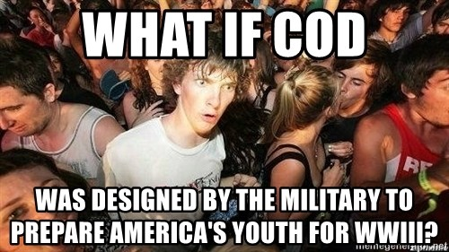 -Sudden Clarity Clarence - What if cod was designed by the military to prepare america's youth for wwIII?