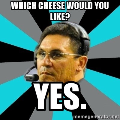 Stoic Ron - WHICH CHEESE WOULD YOU LIKE? YES.