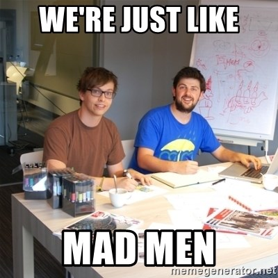 Naive Junior Creatives - We're just like Mad Men