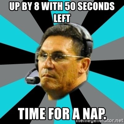 Stoic Ron - Up by 8 with 50 seconds left time for a nap.