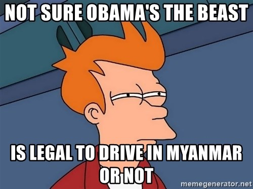 Futurama Fry - not sure obama's the beast is legal to drive in myanmar or not