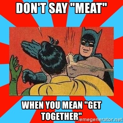 "Batman Bitchslap - Don't say ""meat"" when you mean ""get together"""
