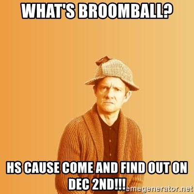 TIPICAL ABSURD - What's Broomball? HS Cause come and find out on DEC 2nd!!!
