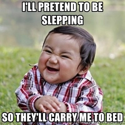 evil toddler kid2 - I'LL PRETEND TO BE SLEPPING SO THEY'LL CARRY ME TO BED